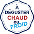 A déguster chaud froid